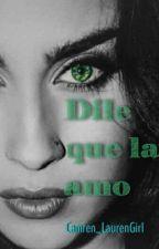 Dile que la amo (OS Camren) by Camren_LaurenGirl