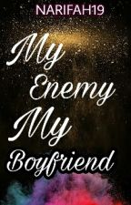 My Enemy My Boyfriend by Narifah19