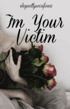 I'm Your Victim by elegantlyunrefined