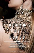Bound by Blood [ COMING SOON ] by herondales-