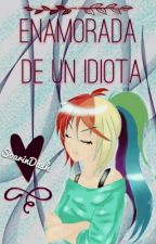 Enamorada De Un Idiota (Soarindash) [PAUSADA] by KatsumiSawa