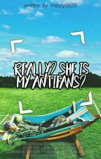 Really? She Is My Antifans? by Mesty0629