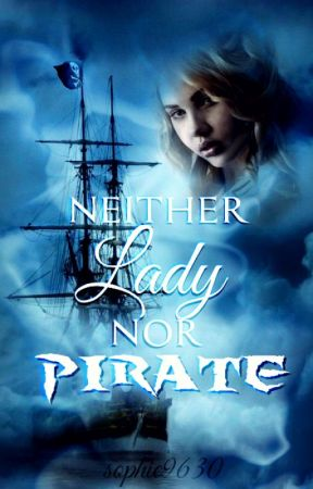 Neither Lady nor Pirate (Complete) by sophie9630