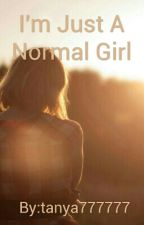 I'm Just A Normal Girl by tanya777777