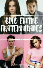 Odio entre fraternidades by LoveAndQueen