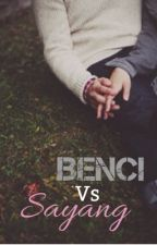 Benci Vs Sayang by mmelmel_