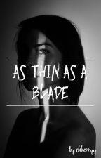 As Thin As A Blade | chherryy by chherryy