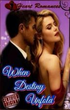 WHEN DESTINY UNFOLD(Book 4: Ikaw Pa Rin) by: Nicole Anne by HeartRomances