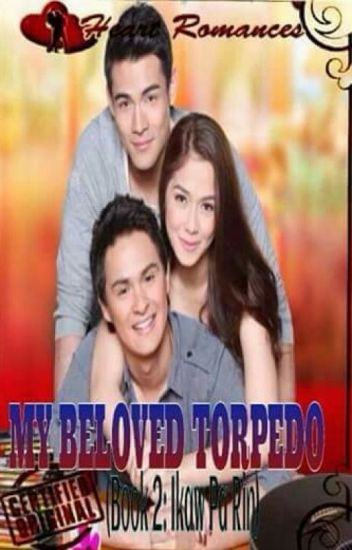 MY BELOVED TORPEDO(Book 2: Ikaw Pa Rin)by: Nicole Anne