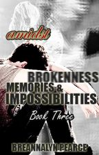 Amidst Brokenness, Memories, and Impossibilities: Book Three ( Watty's 2016 ) by Forbiddenlove-things