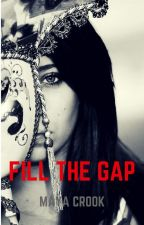 Fill the Gap {ON HOLD} by MayaCrook