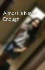 Almost Is Never Enough by tessasanger