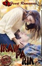 IKAW PA RIN                                                    by: Nicole Anne by HeartRomances