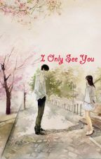 I Only See You by Putri501