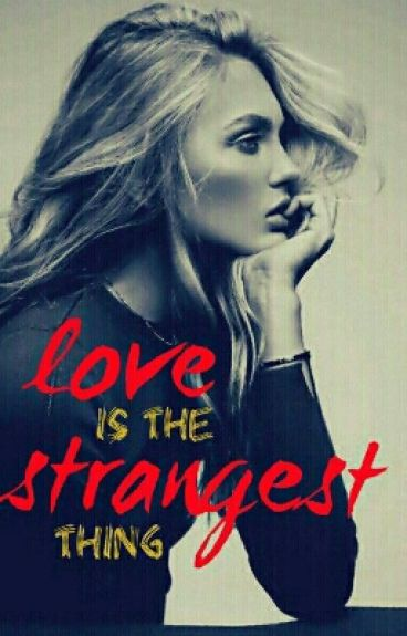 Love is the strangest thing ✔