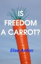 FREEDOM IS A CARROT by eliseanton