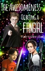 The Awesomeness Of Being A Fangirl (Under Editing) by MockingjayEverdeen12