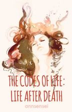 The Codes of Life: Life After Death by annsensei