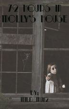 72 Hours in Molly's House by mild_mu12