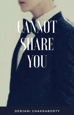 Cannot Share You by DebjaniChakraborty