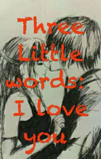 Three Little Words: I Love You (ON HOLD)