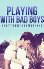 Playing With Bad Boys {ON HOLD} by Onlytwentysomething