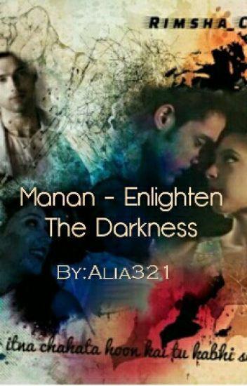 Manan ff - Enlighten The Darkness {COMPLETED}