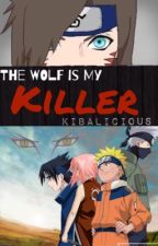 The Wolf Is My Killer (A Naruto Fanfiction) by kibalicious