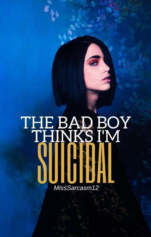 The Bad Boy Thinks I'm Suicidal #wattys2016 by TootsieRole
