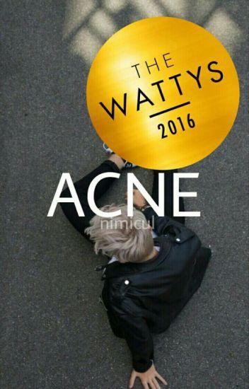Acne; ;; [#wattys2016]