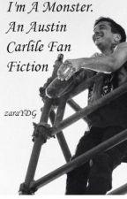 I'm A Monster (An Austin Carlile Fan Fiction) by vicinthekellin
