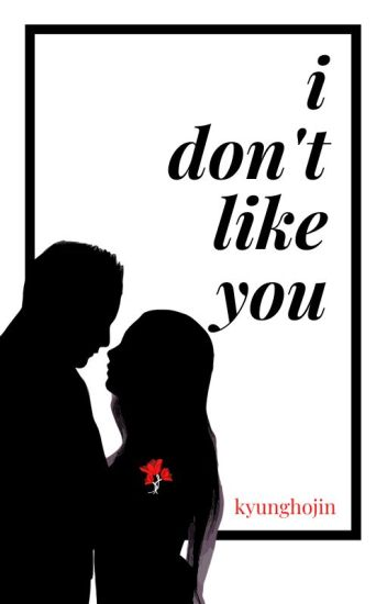 I Don't Like You //Completed//