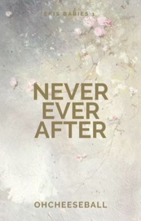 Never Ever After (Completed) by OhCheeseball