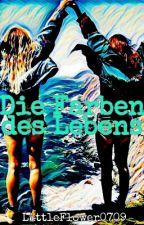 Die Farben Des Lebens by LittleFlower0709