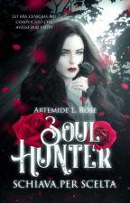 Soul Hunter - Schiava per scelta  by MySoulToFake