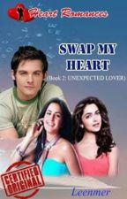SWAP MY HEART(Book 2: UNEXPECTED LOVER)by: Leenmer by HeartRomances