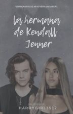 La Hermana de Kendall Jenner《H.S》 by Harrygirl3512