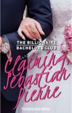The Billionaire Bachelors Series: Claiming  Sebastian Pierre by TheShyOptimistWriter