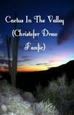Cactus In The Valley (Christofer Drew Fanfic) by heythereim__