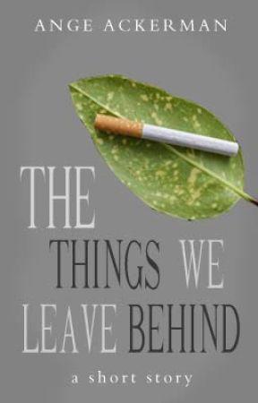 The Things We Leave Behind by Ange_Ackerman