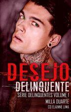 Desejo Delinquente (Retirado Para Revisão) by MillaMDuarte