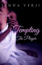 Tempting The Player {Complete} by lindaverji