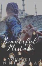 Beautiful Mistake  (Vol I) |✔️ by -Nitasha