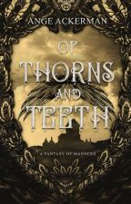Of Thorns and Teeth | Book 1 of The Fall by Ange_Ackerman