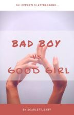 BAD BOY vs GOOD GIRL (#Wattys2016)|  by Scarlett_Baby