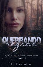 QUEBRANDO REGRAS - Série Segredos Sombrios - Livro 2 DEGUSTAÇÃO by liferreira