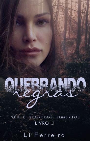 QUEBRANDO REGRAS - Série Segredos Sombrios - Livro 2