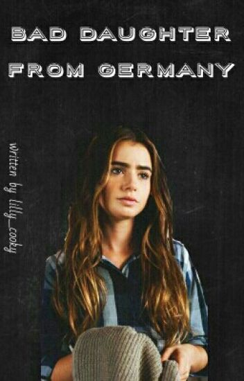 Bad Daughter From Germany (One Direction FF)