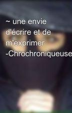 ~ une envie d'écrire et de m'exprimer -Chrochroniqueuse by ChroChroniqueuse