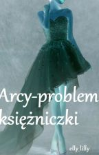 Arcy-problem księżniczki by ellylilly1983